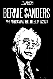 Bernie Sanders: Why America May Feel the Bern in 2020 ebook by Liz Warrens