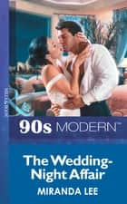 The Wedding-Night Affair (Mills & Boon Vintage 90s Modern) ebook by Miranda Lee