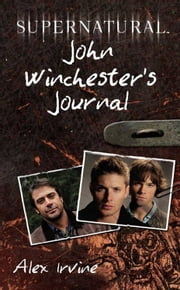 Supernatural: John Winchester's Journal ebook by Alex Irvine