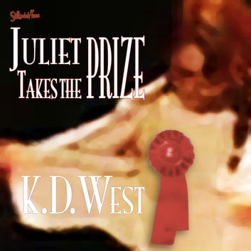 Juliet Takes the Prize: Six Tales of Forbidden Erotic Romance (teacher-student, lesbian, and ménage erotic romance - MF, FF, FFM) audiobook by K.D. West