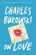 On Love ebook by Charles Bukowski, Abel Debritto