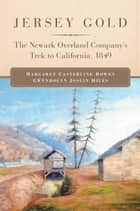 Jersey Gold - The Newark Overland Company's Trek to California, 1849 ebook by Margaret Casterline Bowen, Gwendolyn Joslin Hiles