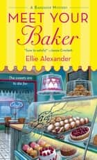 Meet Your Baker - A Bakeshop Mystery 電子書 by Ellie Alexander