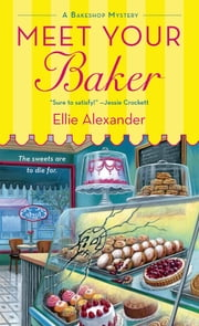 Meet Your Baker - A Bakeshop Mystery ebook by Ellie Alexander