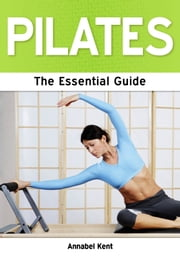 Pilates: The Essential Guide ebook by Annabel Kent