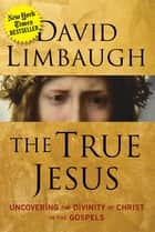 The True Jesus eBook von Uncovering the Divinity of Christ in the Gospels