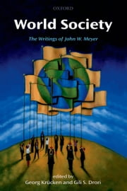 World Society: The Writings of John W. Meyer ebook by Georg Krücken,Gili S. Drori