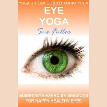Eye Yoga audiobook by Sue Fuller