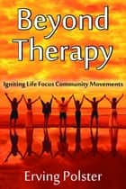 Beyond Therapy ebook by Erving Polster