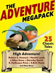 The Adventure MEGAPACK ® - 25 Classic Adventure Stories ebook by Dorothy Quick,Robert E. Howard,William Hope Hodgson,Harold Lamb,J. Allan Dunn,Perley Poore Sheehan,H. De Vere Stacpoole,S. B. H. Hurst,H.P. Holt,Allan R. Bosworth