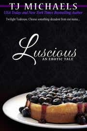 Luscious - Twilight Teahouse, #2 ebook by T.J. Michaels