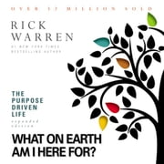 The Purpose Driven Life - What on Earth Am I Here For? audiobook by Rick Warren