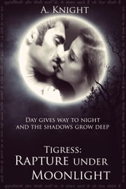 Tigress Book II, Part #1: Rapture under Moonlight - Tigress, #6 ebook by Alica Knight,David Adams