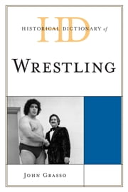 Historical Dictionary of Wrestling ebook by John Grasso