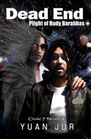 Dead End: Plight of Rudy Barabbas ebook by Yuan Jur