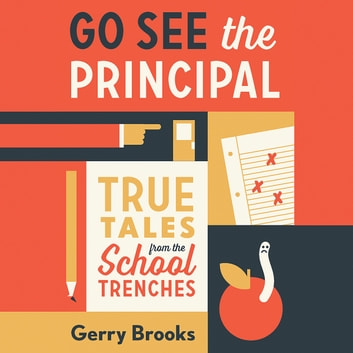 Go See the Principal - True Tales from the School Trenches audiobook by Gerry Brooks