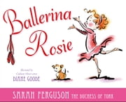 Ballerina Rosie - with audio recording ebook by Diane Goode,Sarah Ferguson The Duchess of York