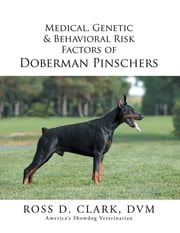 Medical, Genetic & Behavioral Risk Factors of Doberman Pinschers ebook by ROSS D. CLARK DVM