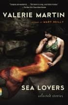 Sea Lovers - Selected Stories ebook by Valerie Martin