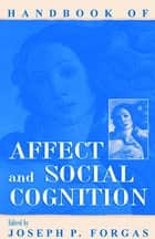 Handbook of Affect and Social Cognition ebook by Joseph P. Forgas