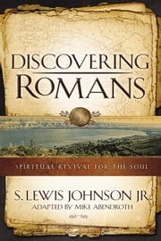 Discovering Romans - Spiritual Revival for the Soul ebook by S. Lewis Johnson,Mike Abendroth