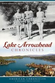 Lake Arrowhead Chronicles ebook by Rhea-Frances Tetley
