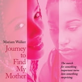 Journey to Find My Mother - The search for something important turns into something surprising. ebook by Mariam Walker