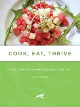 Cook, Eat, Thrive: Vegan Recipes From Everyday To Exotic ebook by Joy Tienzo