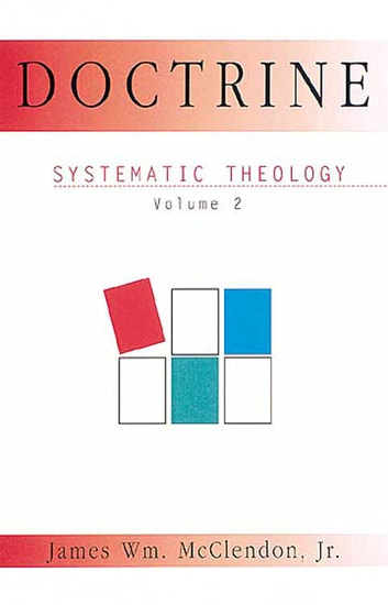 Doctrine - Systematic Theology Volume 2 ebook by James Wm. McClendon, Jr.