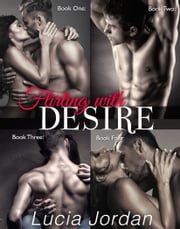 Flirting With Desire - Complete Collection ebook by Lucia Jordan