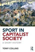 Sport in Capitalist Society ebook by Tony Collins