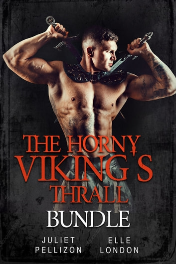 The Horny Viking's Thrall Bundle eBook by Juliet Pellizon,Elle London