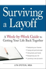 Surviving a Layoff: A Week-by-Week Guide to Getting Your Life Back Together ebook by Lita Epstein