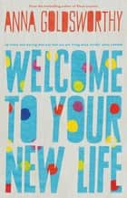 Welcome to Your New Life ebook by Anna Goldsworthy