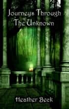 Journeys Through The Unknown - The Horror Diaries Omnibus Edition, #2 ebook by Heather Beck