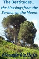 The Beatitudes… The Blessings From The Sermon On The Mount ebook by George Calleja