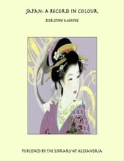 Japan: A Record in Colour ebook by Dorothy Menpes