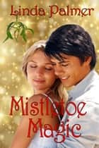 Mistletoe Magic ebook by Linda Palmer
