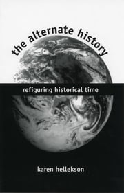 The Alternate History - Refiguring Historical Time ebook by Karen Hellekson