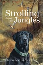 Strolling through the Jungles ebook by Nawab Nazeer Yar Jung
