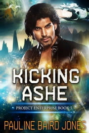 Kicking Ashe - Project Enterprise 5 ebook de Pauline Baird Jones