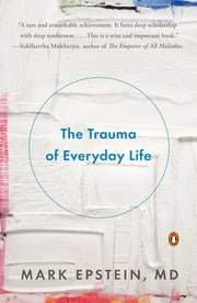 The Trauma of Everyday Life ebook by Mark Epstein