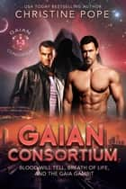 Gaian Consortium, Books 1-3 - Blood Will Tell, Breath of Life, and The Gaia Gambit ebook by Christine Pope