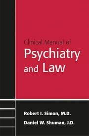 Clinical Manual of Psychiatry and Law ebook by Robert I. Simon,Daniel W. Shuman