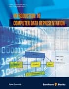 Introduction to Computer Data Representation ebook by Peter Fenwick