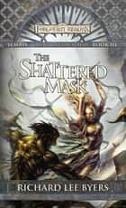 The Shattered Mask ebook by Richard Lee Byers