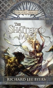 The Shattered Mask - Sembia: Gateway to the Realms, Book III ebook by Richard Lee Byers