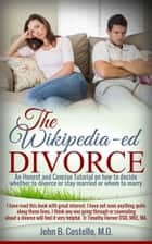 The Wikipedia-ed Divorce (An Honest and Concise Totorial on how to decide whether to divorce or stay married (whom to marry) ebook by John B. Costello, MD