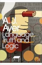 Language, Truth and Logic ebook by A.J. Ayer, Ben Rogers