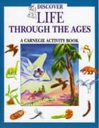 Discover Life Through the Ages - A Carnegie Activity Book ebook by Laura C. Beattie